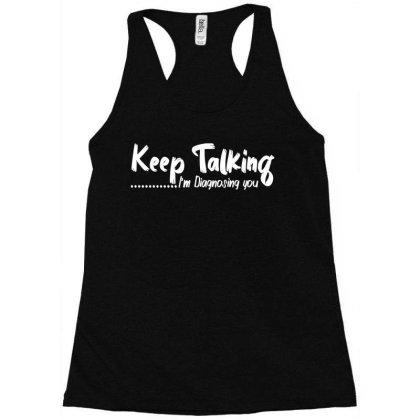 Keep Talking I Am Diagnosing You Racerback Tank Designed By L4l4pow
