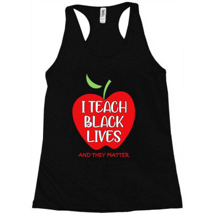 I Teach Black Lives And They Matter Racerback Tank Designed By Allstar