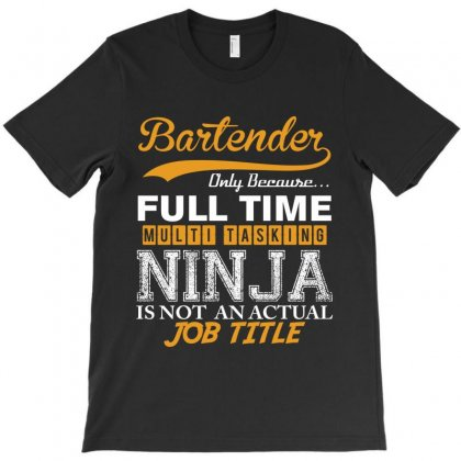 Bartender  Full Time Multi Tasking Ninja T-shirt Designed By Rardesign