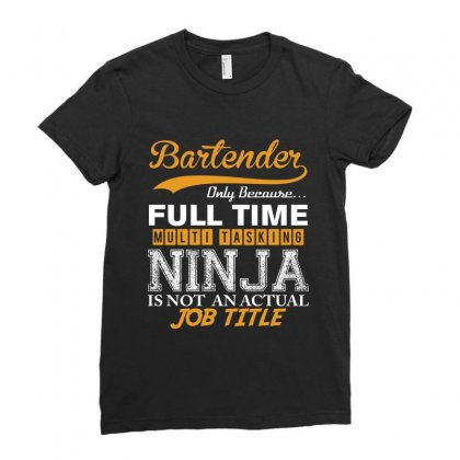 Bartender  Full Time Multi Tasking Ninja Ladies Fitted T-shirt Designed By Rardesign