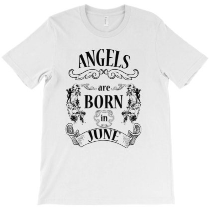 Angels Are Born In June (dark Color) T-shirt Designed By Arteriamix