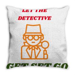let the detective get set go Throw Pillow   Artistshot