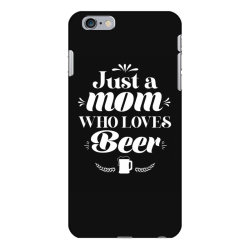 Just A Mom Who Loves Beer Cute Funny Mothers day Gift iPhone 6 Plus/6s Plus Case | Artistshot