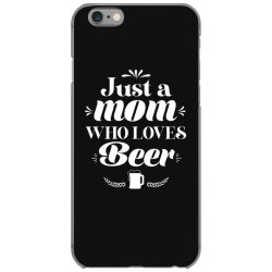 Just A Mom Who Loves Beer Cute Funny Mothers day Gift iPhone 6/6s Case | Artistshot