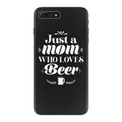 Just A Mom Who Loves Beer Cute Funny Mothers day Gift iPhone 7 Plus Case | Artistshot