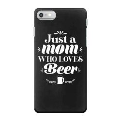 Just A Mom Who Loves Beer Cute Funny Mothers day Gift iPhone 7 Case | Artistshot