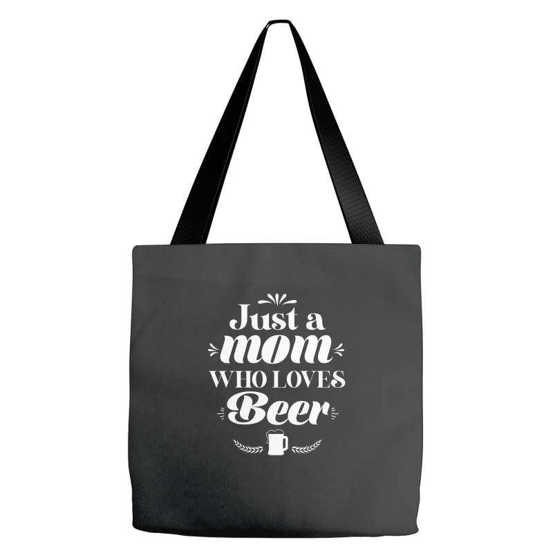 Just A Mom Who Loves Beer Cute Funny Mothers Day Gift Tote Bags | Artistshot