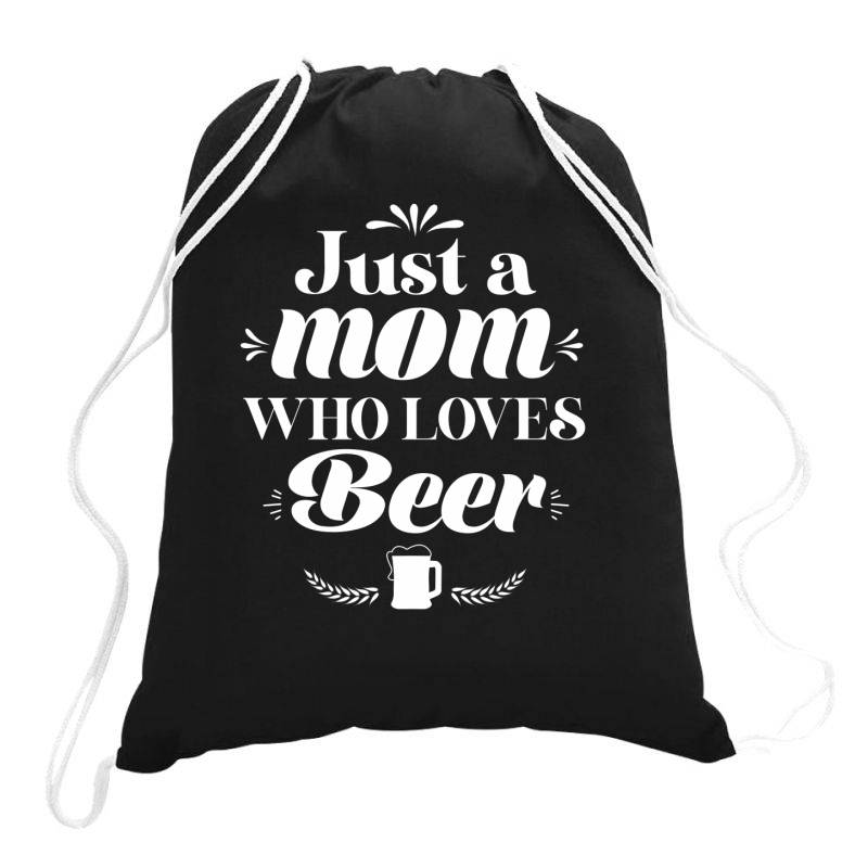 Just A Mom Who Loves Beer Cute Funny Mothers Day Gift Drawstring Bags | Artistshot