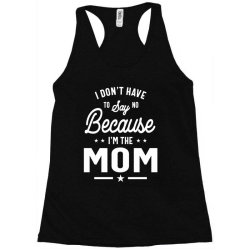 I Don't Have To Say No Because I'm The Mom Racerback Tank   Artistshot
