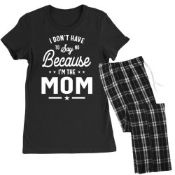 I Don't Have To Say No Because I'm The Mom Women's Pajamas Set | Artistshot