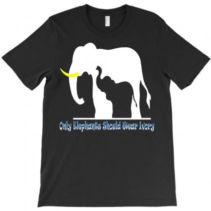 Only Elephants Should Wear Ivory T-shirt Designed By Ysuryantini21