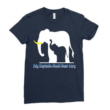 Only Elephants Should Wear Ivory Ladies Fitted T-shirt Designed By Ysuryantini21