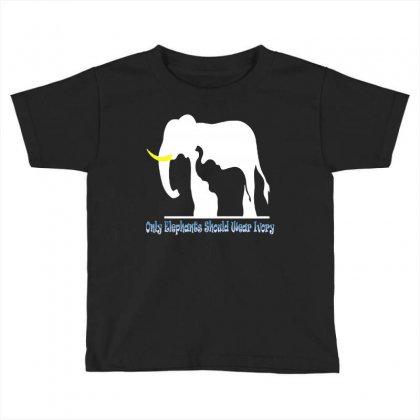 Only Elephants Should Wear Ivory Toddler T-shirt Designed By Ysuryantini21