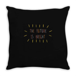 The Future Is Bright Throw Pillow   Artistshot