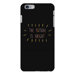 The Future Is Bright iPhone 6 Plus/6s Plus Case   Artistshot