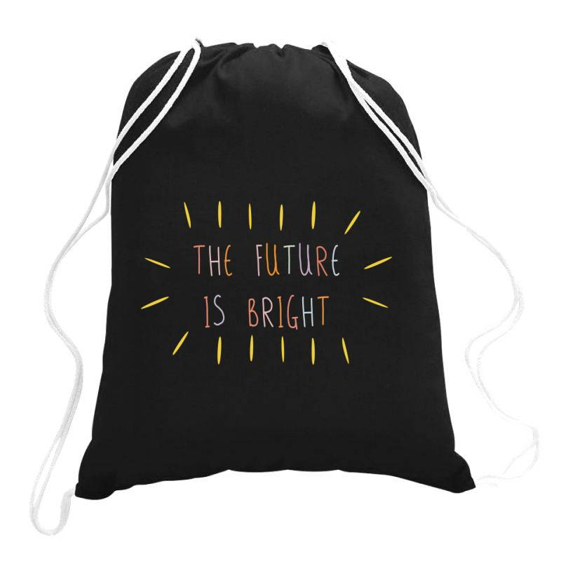 The Future Is Bright Drawstring Bags   Artistshot