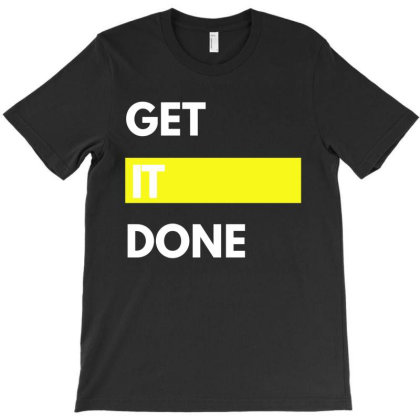 Get It Done T-shirt Designed By Zerotohero