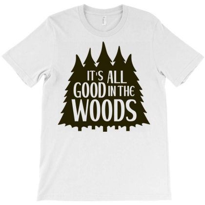 It's All Good In The Woods T-shirt Designed By Ombredreams