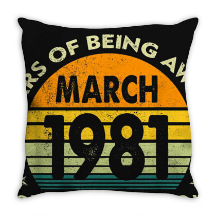 40th Birthday Decoration March 1981 Men Women 40years Old T Shirt Throw Pillow Designed By Nhan0105