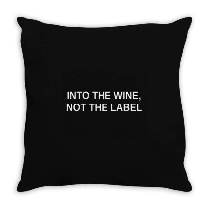 Into The Wine Not The Label For Dark Throw Pillow Designed By Dampuot Apparel