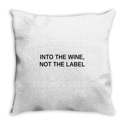 Into The Wine Not The Label For Light Throw Pillow Designed By Dampuot Apparel