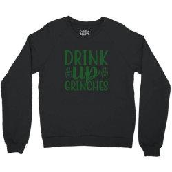 drink up grinches funny t shirt Crewneck Sweatshirt | Artistshot