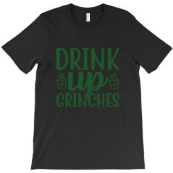 drink up grinches funny t shirt T-Shirt | Artistshot