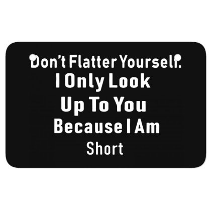 Don't Flatter Yourself Atv License Plate Designed By Alaska Tees