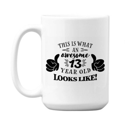 This Is What An Awesome 13 Year Old 15 Oz Coffe Mug Designed By Mito220