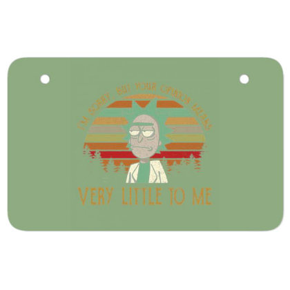 I'm Sorry, But Your Opinion Means, Very Little To Me Atv License Plate Designed By Lotus Fashion Realm