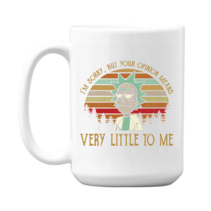 I'm Sorry, But Your Opinion Means, Very Little To Me 15 Oz Coffe Mug Designed By Lotus Fashion Realm