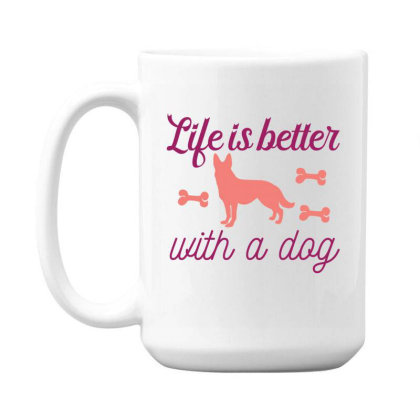 Life Is Better With A Dog Funny 15 Oz Coffe Mug Designed By Gnuh79