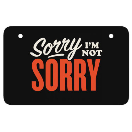 Sorry I'm Not Sorry Atv License Plate Designed By Owen