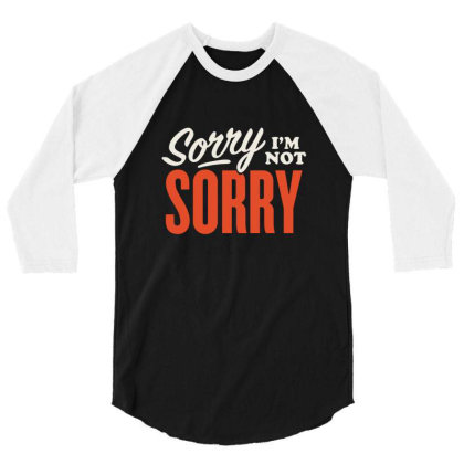 Sorry I'm Not Sorry 3/4 Sleeve Shirt Designed By Owen