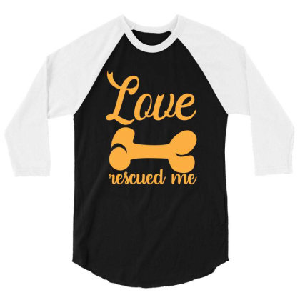 Love Rescued Me Funny T Shirt 3/4 Sleeve Shirt Designed By Gnuh79