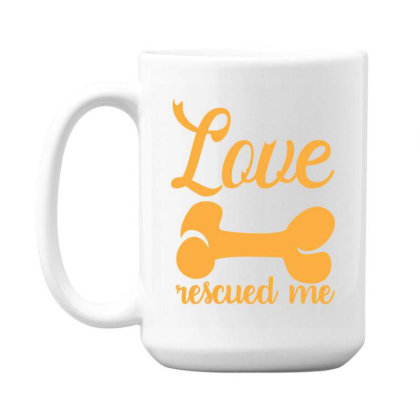 Love Rescued Me Funny T Shirt 15 Oz Coffe Mug Designed By Gnuh79