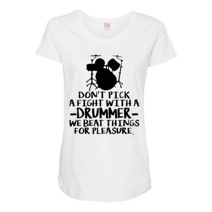 Dont Pick A Fight With A Drummer We Beat Things For Pleasure Maternity Scoop Neck T-shirt Designed By Alaska Tees