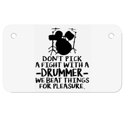 Dont Pick A Fight With A Drummer We Beat Things For Pleasure Motorcycle License Plate Designed By Alaska Tees