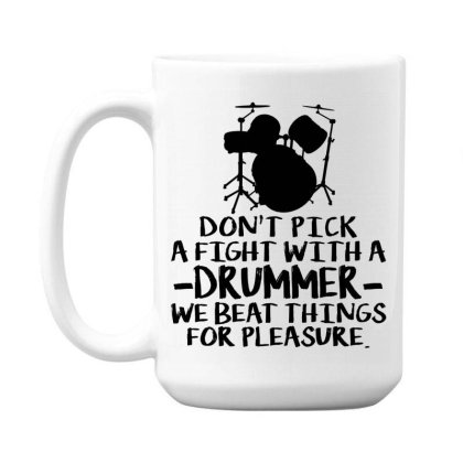 Dont Pick A Fight With A Drummer We Beat Things For Pleasure 15 Oz Coffe Mug Designed By Alaska Tees