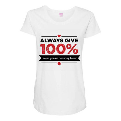 Always Give 100%, Unless You're Donating Blood Maternity Scoop Neck T-shirt Designed By Owen