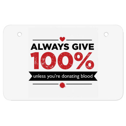 Always Give 100%, Unless You're Donating Blood Atv License Plate Designed By Owen