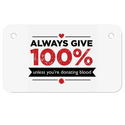 Always Give 100%, Unless You're Donating Blood Motorcycle License Plate Designed By Owen
