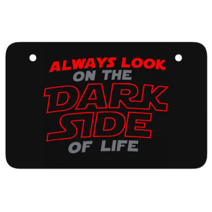 Always Look On The Dark Side Of Life Atv License Plate Designed By Owen
