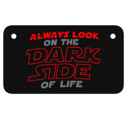 Always Look On The Dark Side Of Life Motorcycle License Plate Designed By Owen