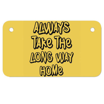 Always Take The Long Way Home Motorcycle License Plate Designed By Owen