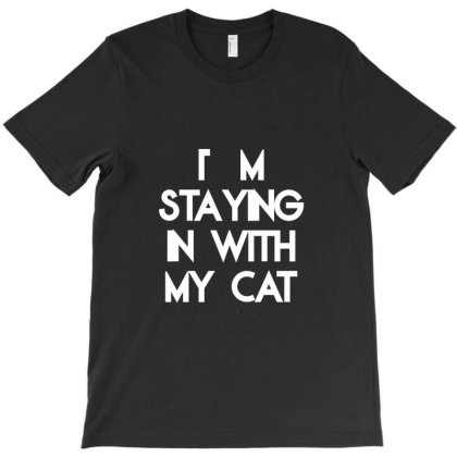 Staying With My Cat T-shirt Designed By Artmaker79
