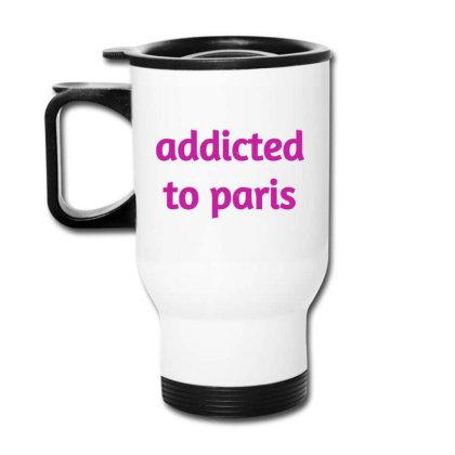 Addicted To Paris Travel Mug Designed By Artmaker79