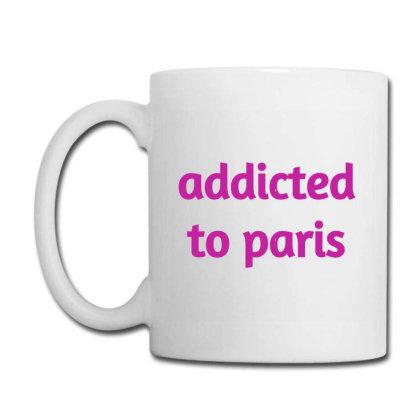 Addicted To Paris Coffee Mug Designed By Artmaker79
