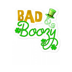 St Patrick's Day Bad & Boozy Funny St Patty's Sticker Designed By Lalalaboutique