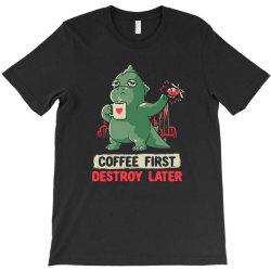 Coffee First Destroy Later Cute Funny Monster Gift T-Shirt   Artistshot